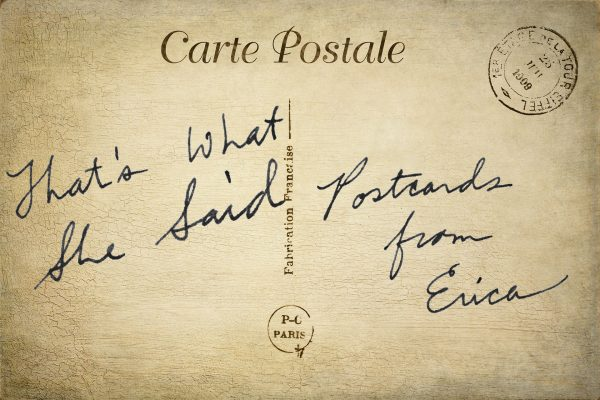 That's What She Said: Postcards from Erica