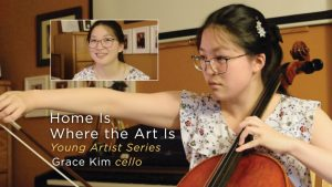 Artist Story, Home Is Where the Art Is, Young Artist Series, Cellist Grace Kim